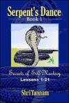 Serpent's Dance: Secrets of Self-Mastery Lessons: 1-21 - Shri Yannam