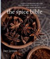 Spice Bible, The:: Essential Information and More Than 250 Recipes Using Spices, Spice mixes, and Spice Pastes - Jane Lawson