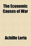 The Economic Causes of War - Achille Loria