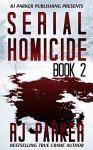 Serial Homicide (Volume 2): True Stories (Notorious Serial Killers) - RJ Parker, Aeternum Designs
