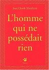 L'homme Qui Ne Possedait Rien - Jean-Claude Mourlevat
