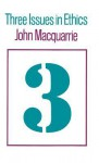 3 Issues In Ethics - John MacQuarrie