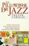 The Pillowbook Of Dr. Jazz: Travels Along Asia's Dharma Trail - Trevor Carolan