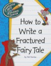 How to Write a Fractured Fairy Tale - Nel Yomtov, Kathleen Petelinsek