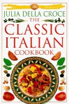 The Classic Italian Cookbook - Julia della Croce