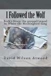 I Followed the Wolf: Buck's Story, the Prequel/Sequel to Where the Mockingbird Sang - David Atwood
