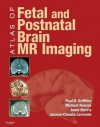 Atlas of Fetal and Infant Brain MR - Paul Griffiths
