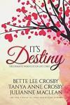 It's Destiny: Three Romantic Women's Fiction Love Stories - Bette Lee Crosby, Tanya Anne Crosby, Julianne MacLean