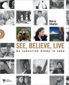See, Believe, Live: An Inductive Study in John - Barry Shafer