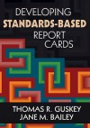 Developing Standards-Based Report Cards - Thomas Guskey, Jane Bailey