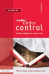 Reading Under Control: Teaching Reading in the Primary School (David Fulton Books) - Judith Graham, Alison Kelly