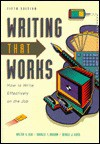 Writing That Works: How To Write Effectively On The Job - Walter E. Oliu, Charles T. Brusaw, Gerald J. Alred