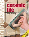 Smart Guide®: Ceramic Tile, All New 2nd Edition: Step by Step - Creative Homeowner