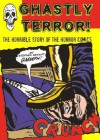 Ghastly Terror!: The Horrible Story of the Horror Comics - Stephen Sennitt