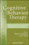 Cognitive Behavior Therapy: Applying Empirically Supported Techniques in Your Practice - Jane E. Fisher, William T. O'Donohue