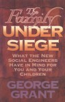 The Family Under Siege: What The New Social Engineers Have In Mind For You And Your Children - George Grant