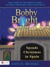 Bobby Bright Spends Christmas in Spain - John Brooks