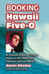 Booking Hawaii Five-0: An Episode Guide and Critical History of the 1968-1980 Television Detective Series - Karen Rhodes