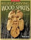 Relief Carving Wood Spirits, Revised Edition: A Step-By-Step Guide for Releasing Faces in Wood - Lora S. Irish