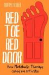 Red Toe, Red Door: How Metabolic Therapy Cured My Arthritis - Adam Huber, Olga Sheean, Lewis Evans