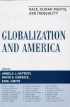 Globalization and America: Race, Human Rights, and Inequality - Angela J Hattery, David G Embrick, Earl Smith