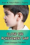 Close the Achievement Gap: Simple Strategies That Work - Brian M. Pete, Robin J. Fogarty
