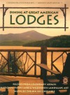 Dining at Great American Lodges: Recipes Frim Legendary Lodges, National Park Lore, Landscape Art, Music by the Big Sky Ensemble - Sharon O'Connor