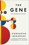 The Gene: An Intimate History - Siddhartha Mukherjee