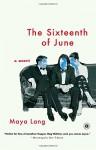 The Sixteenth of June: A Novel - Maya Lang