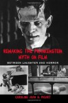 Remaking the Frankenstein Myth on Film (Suny Series in Psychoanalysis and Culture) - Caroline Joan S. Picart