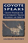 Coyote Speaks: Creative Strategies for Treating Alcoholics and Addicts - Jacques Rutzky