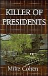 Killer of Presidents - Mike Cohen