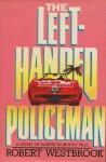 The Left-Handed Policeman - Robert Westbrook