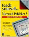 Teach Yourself-- Microsoft Publisher 3 - Devra Hall