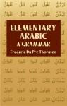 Elementary Arabic: A Grammar - Frederic Du Pre Thornton, Reynold Alleyne Nicholson