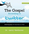 The Gospel According to Twitter: Following Jesus 140 Characters at a Time - Larry Keefauver