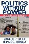 Politics Without Power: The National Party Committees - Cornelius Cotter, Bernard C. Hennessy
