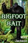 Bigfoot Bait (Becker Trilogy) - Mike Jackson
