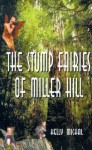 The Stump Fairies of Miller Hill - Kelly Michal, Patricia Lou