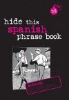 Hide This Spanish Phrase Book - APA Editors, APA Editors