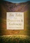 Ten Tales from Dumfries & Galloway - David Carroll
