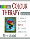 The Colour Therapy Workbook (Health Workbooks) - Theo Gimbel