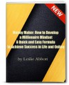 Money Maker: How to Develop a Millionaire Mindset - A Quick and Easy Formula to Achieve Success in Life and Online - Leslie Abbott