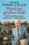 Mord Am Grossen Flussein Vierteljahrhundert Afrikanische Unabhängigkeit - Peter Scholl-Latour