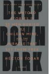 Deep Down Dark: The Untold Stories of 33 Men Buried in a Chilean Mine, and the Miracle That Set Them Free - Héctor Tobar