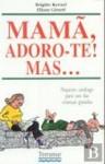 Mamã, Adoro-te Mas...(Comédia da Vida, #10) - Brigitte Kernel, Eliane Girard, Claire Bretécher, Maria Filomena Duarte