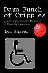 Damn Bunch of Cripples: My Politically Incorrect Education in Disability Awareness - Lew Shaver