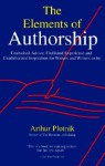The Elements of Authorship: Unabashed Advice, Undiluted Experience, Unadulterated Inspiration for Writers and Writers-to-be - Arthur Plotnik