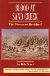 Blood at Sand Creek: The Massacre Revisited - Robert Scott, Bob Scott