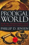 Prodigal world: how we abandoned God and suffered the consequences - Phillip D. Jensen